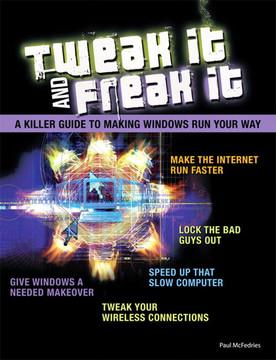 Tweak It and Freak It: A Killer Guide to Making Windows Run Your Way