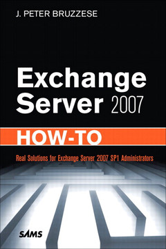 Exchange Server 2007 How-To: Real Solutions for Exchange Server 2007 SP1 Administrators