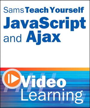 Sams Teach Yourself JavaScript and Ajax Video Learning