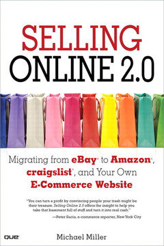 Selling Online 2.0: Migrating from eBay® to Amazon®, craigslist®, and Your Own E-Commerce Website