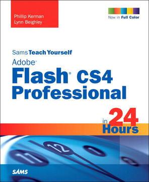 Sams Teach Yourself Adobe Flash CS4 Professional in 24 Hours, Fourth Edition