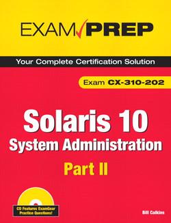 Solaris 10 System Administration Exam Prep: Exam CX-310-202, Part II