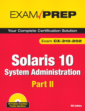 Solaris 10 System Administration Exam Prep: Exam CX-310-202, Part II
