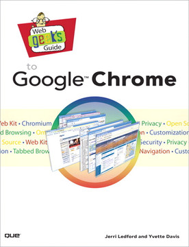 Web Geek's Guide to Google™ Chrome
