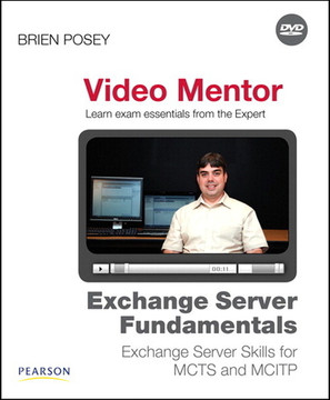 Exchange Server Fundamentals Video Mentor: Exchange Server Skills for MCTS and MCITP