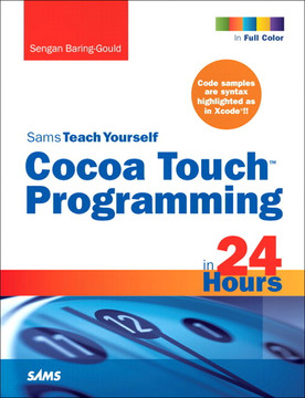 Sams Teach Yourself Cocoa Touch™ Programming in 24 Hours