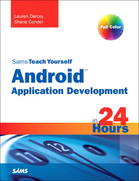 Sams Teach Yourself Android™ Application Development in 24 Hours