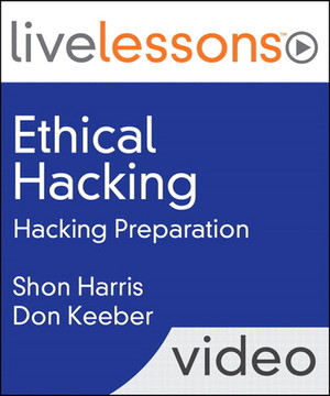 Ethical Hacking LiveLessons (Video Training): Hacking Preparation