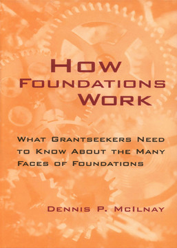 How Foundations Work: What Grantseekers Need to Know About the Many Faces of Foundations