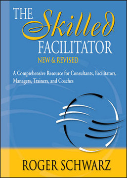 The Skilled Facilitator: A Comprehensive Resource for Consultants, Facilitators, Managers, Trainers, and Coaches, 2nd Edition
