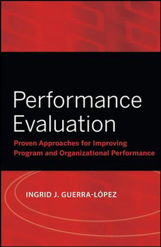 Performance Evaluation: Proven Approaches for Improving Program and Organizational Performance