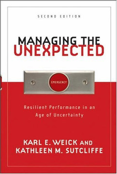 Managing the Unexpected: Resilient Performance in an Age of Uncertainty, Second Edition