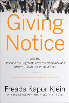 Giving Notice: Why the Best and the Brightest Leave the Workplace and How You Can Help Them Stay