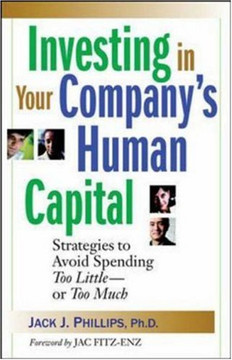 Investing in Your Company's Human Capital: Strategies to Avoid Spending Too Little—or Too Much