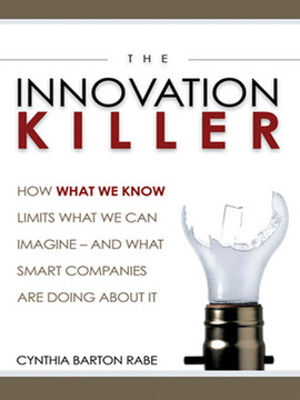 The Innovation Killer: How What We Know Limits What We Can Imagine And What Smart Companies Are Doing About It