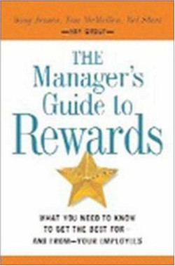 The Manager's Guide to Rewards: What You Need to Know to Get the Best for—and from—Your Employees