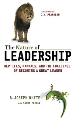 The Nature of Leadership: Reptiles, Mammals, and the Challenge of Becoming a Great Leader