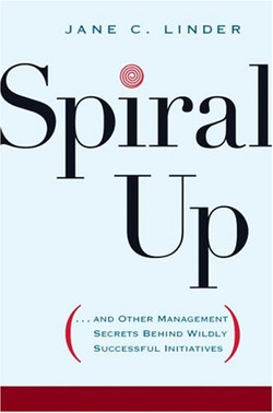 Spiral Up: ... and Other Management Secrets Behind Wildly Successful Initiatives