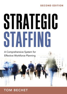 Strategic Staffing: A Comprehensive System for Effective Workforce Planning, Second Edition