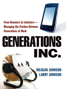 Generations, Inc.: From Boomers to Linksters—Managing the Friction Between Generations at Work