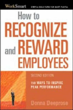 How to Recognize & Reward Employees: 150 Ways to Inspire Peak Performance, Second Edition