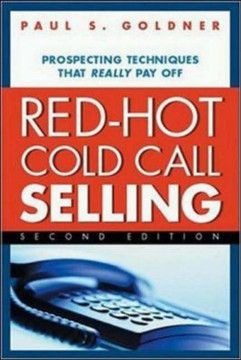Red-Hot Cold Call Selling: Prospecting Techniques That Really Pay Off, Second Edition