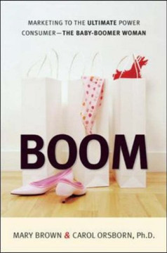 Boom: Marketing to the Ultimate Power Consumer—the Baby Boomer Woman