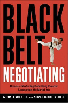 Black Belt Negotiating: Become a Master Negotiator Using Powerful Lessons from the Martial Arts