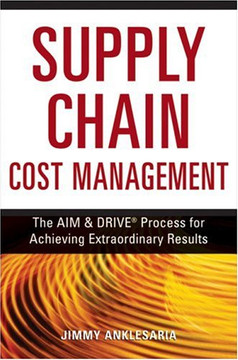 Supply Chain Cost Management: The AIM & DRIVE® Process for Achieving Extraordinary Results