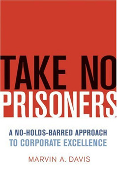 Take No Prisoners: A No-Holds-Barred Approach to Corporate Excellence