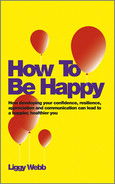 Cover of How To Be Happy: How Developing Your Confidence, Resilience, Appreciation and Communication Can Lead to a Happier, Healthier You