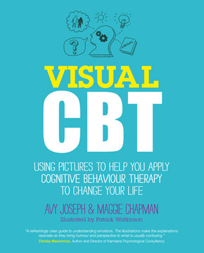 Visual CBT: Using pictures to help you apply Cognitive Behaviour Therapy to change your life