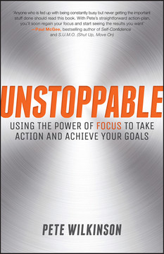 Unstoppable: Using the Power of Focus to Take Action and Achieve your Goals