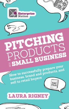 Pitching Products For Small Business: How to successfully prepare your business, brand and products, and sell to retail buyers