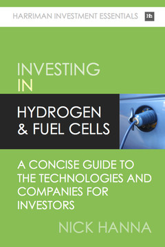 Investing In Hydrogen & Fuel Cells: A concise guide to the technologies and companies for investors