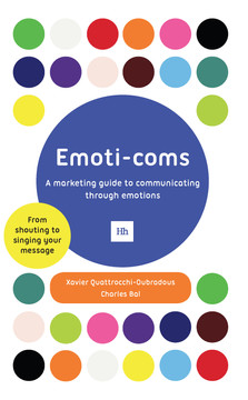 Emoti-coms: A marketing guide to communicating through emotions