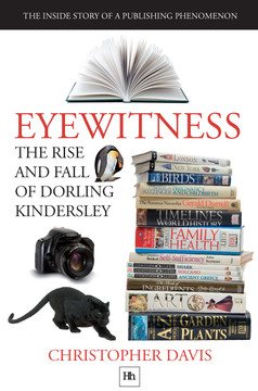 Eyewitness The rise and fall of Dorling Kindersley: The Inside Story of a Publishing Phenomenon