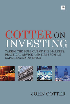 Cotter On Investing: Taking the bull out of the markets: practical advice and tips from an experienced investor