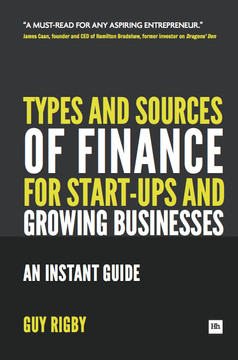 Types and Sources of Finance for Start-ups and Growing Businesses: An Instant Guide