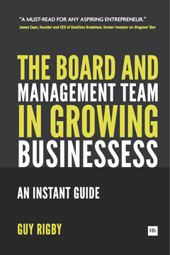 The Board and Management Team in Growing Businesses: An Instant Guide