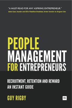 People Management for Entrepreneurs: Recruitment, Retention and Reward: An Instant Guide