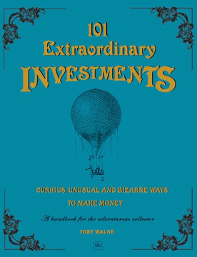 101 Extraordinary Investments: Curious, Unusual and Bizarre Ways to Make Money