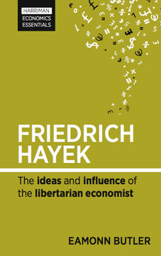Friedrich Hayek: The ideas and influence of the libertarian economist