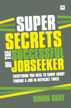 Super Secrets of the Successful Jobseeker: Everything you need to know about finding a job in difficult times