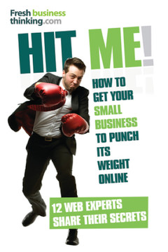 Hit Me! The secrets of getting your small business to punch its weight online