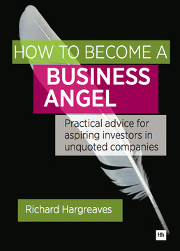 How To Become A Business Angel: Practical advice for aspiring investors in unquoted companies