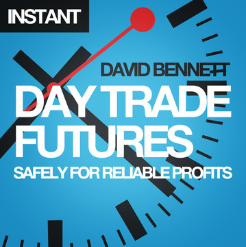 Day Trade Futures Safely For Reliable Profits: How to Use Smart Software to Develop Profitable Strategies and Automate Your Trading