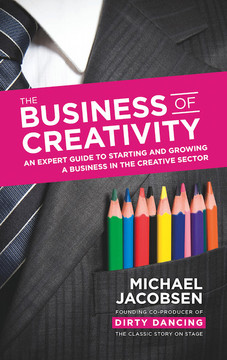 The Business of Creativity: An expert guide to starting and growing a business in the creative sector