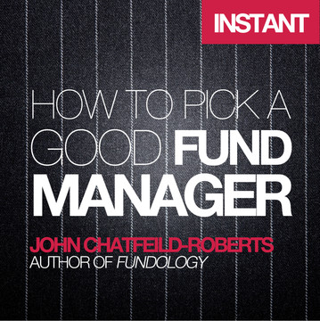 How to Pick a Good Fund Manager: A quick, comprehensive and independent guide for investors of all levels