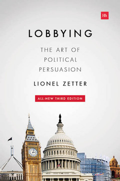 Lobbying: The art of Political Persuasion, Third Edition